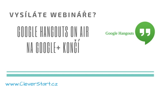 Vysíláte webináře? Služba Google Hangouts on Air na Google+ končí